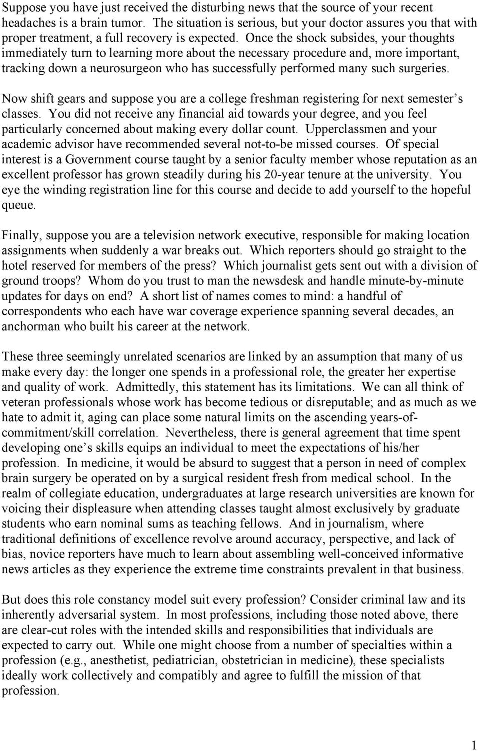Once the shock subsides, your thoughts immediately turn to learning more about the necessary procedure and, more important, tracking down a neurosurgeon who has successfully performed many such