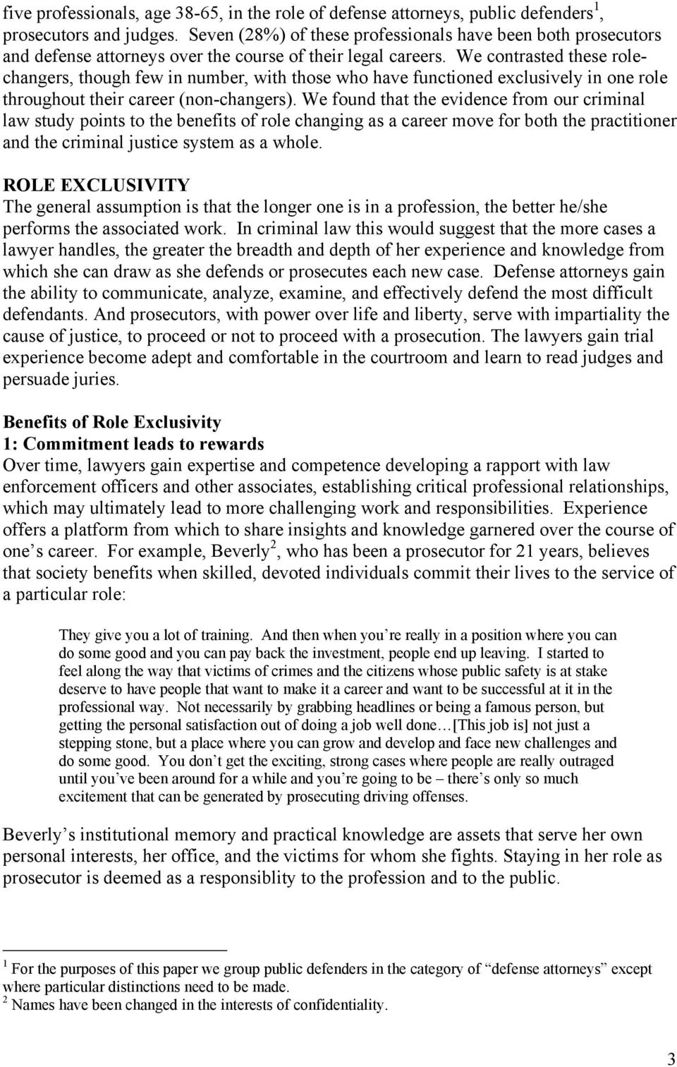 We contrasted these rolechangers, though few in number, with those who have functioned exclusively in one role throughout their career (non-changers).