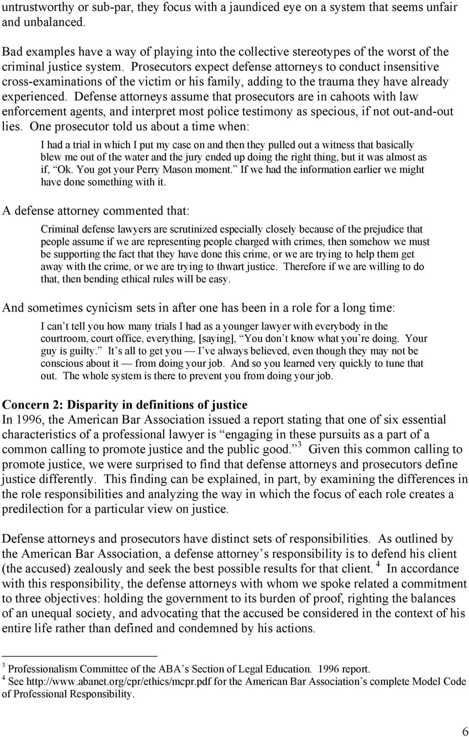 Prosecutors expect defense attorneys to conduct insensitive cross-examinations of the victim or his family, adding to the trauma they have already experienced.