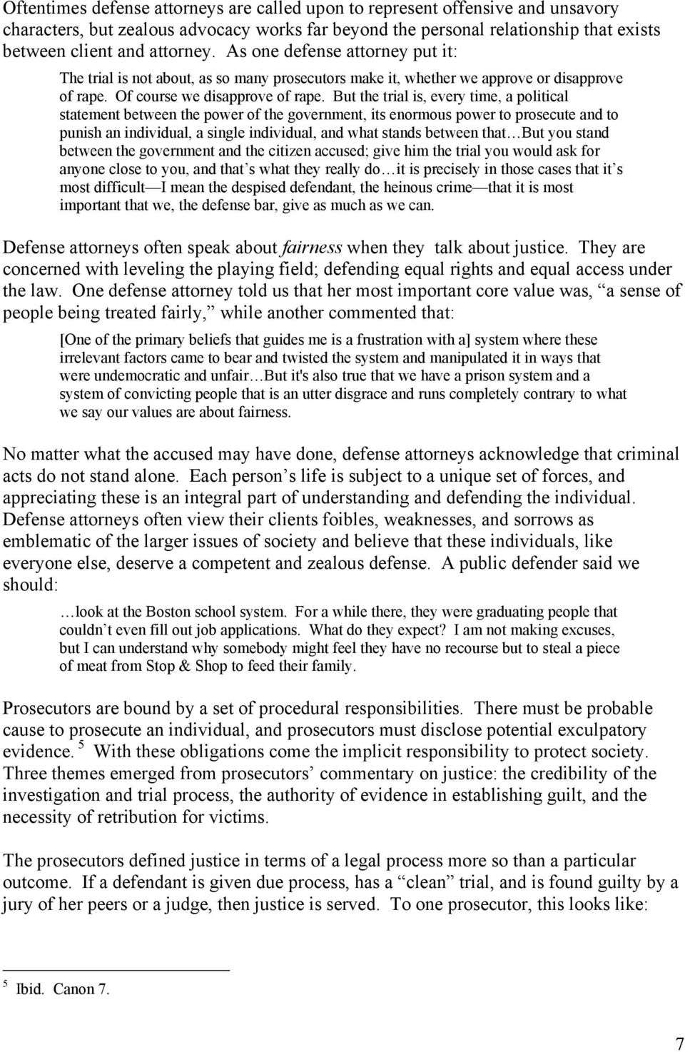 But the trial is, every time, a political statement between the power of the government, its enormous power to prosecute and to punish an individual, a single individual, and what stands between that