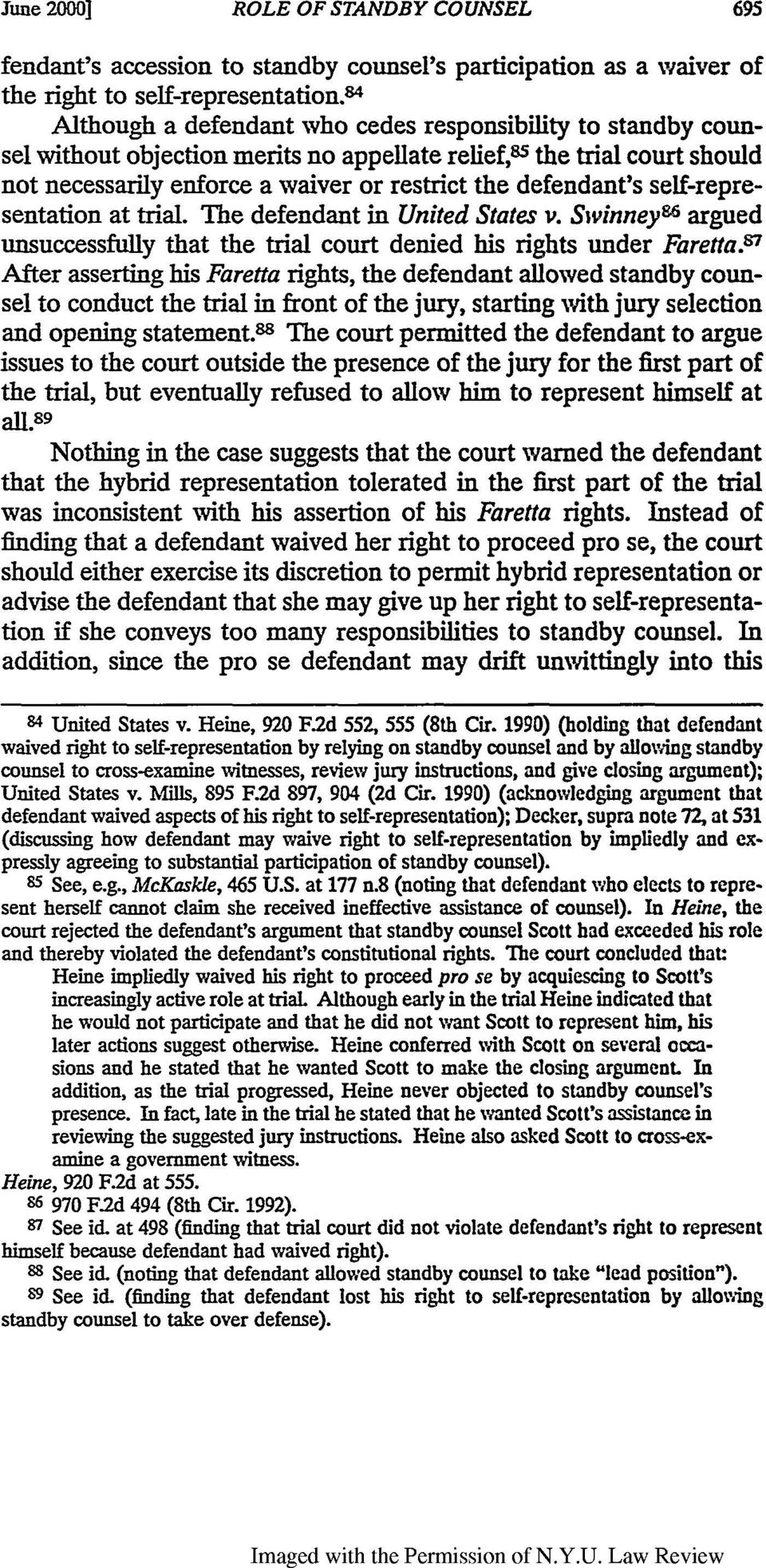 defendant's self-representation at trial. The defendant in United States v. Swinney86 argued unsuccessfully that the trial court denied his rights under Faretta.
