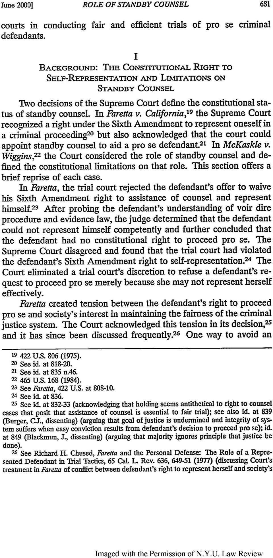 California, 19 the Supreme Court recognized a right under the Sixth Amendment to represent oneself in a criminal proceedingm but also acknowledged that the court could appoint standby counsel to aid