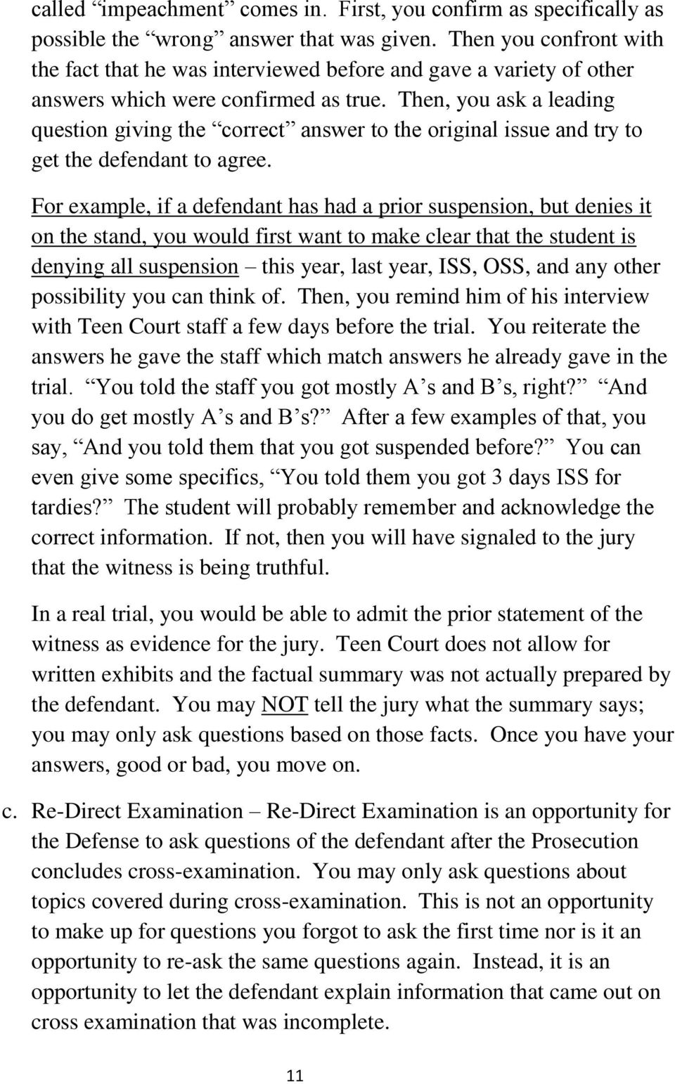 Then, you ask a leading question giving the correct answer to the original issue and try to get the defendant to agree.