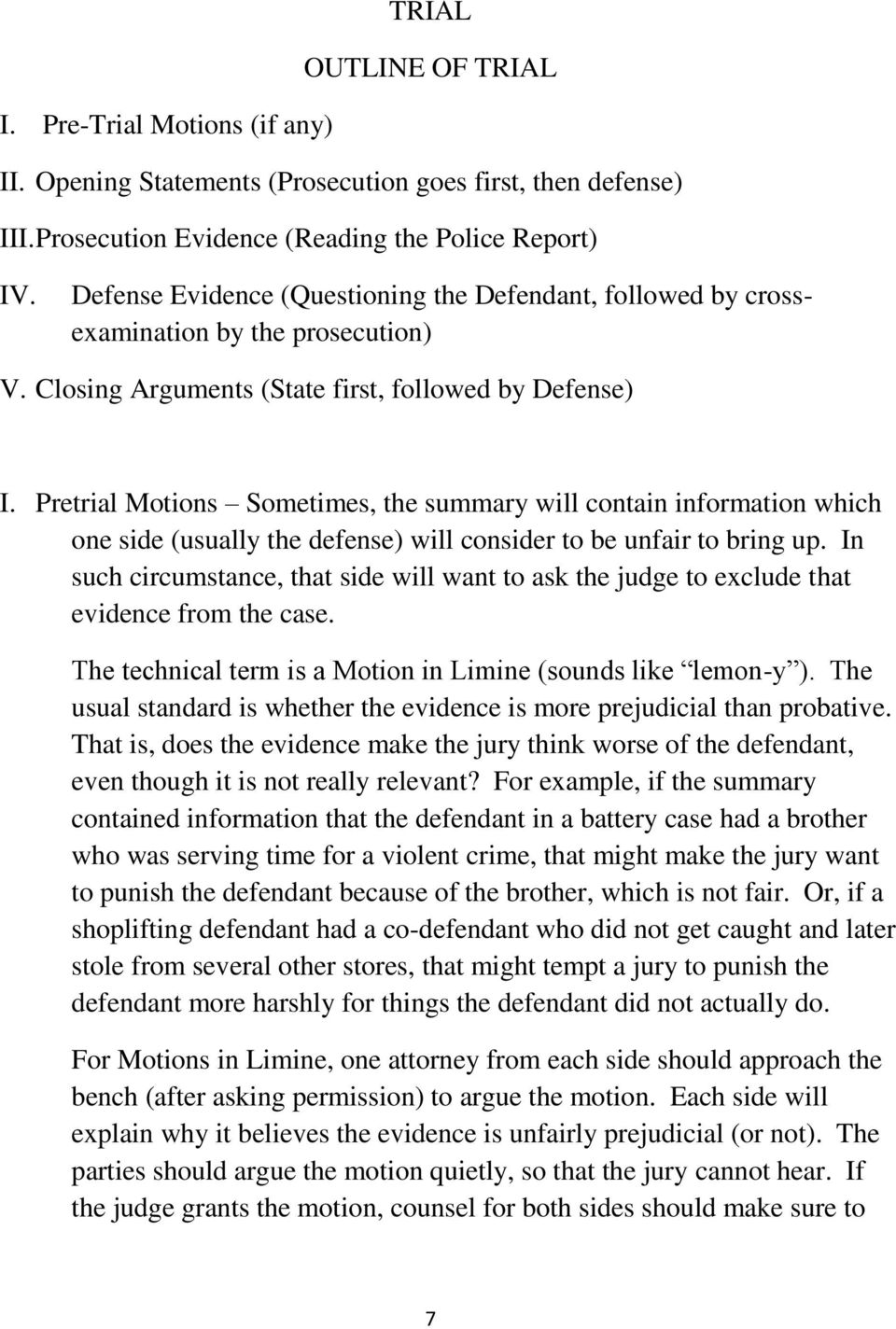 Pretrial Motions Sometimes, the summary will contain information which one side (usually the defense) will consider to be unfair to bring up.