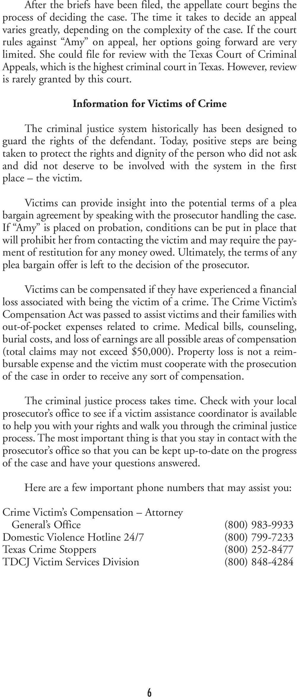 However, review is rarely granted by this court. Information for Victims of Crime The criminal justice system historically has been designed to guard the rights of the defendant.