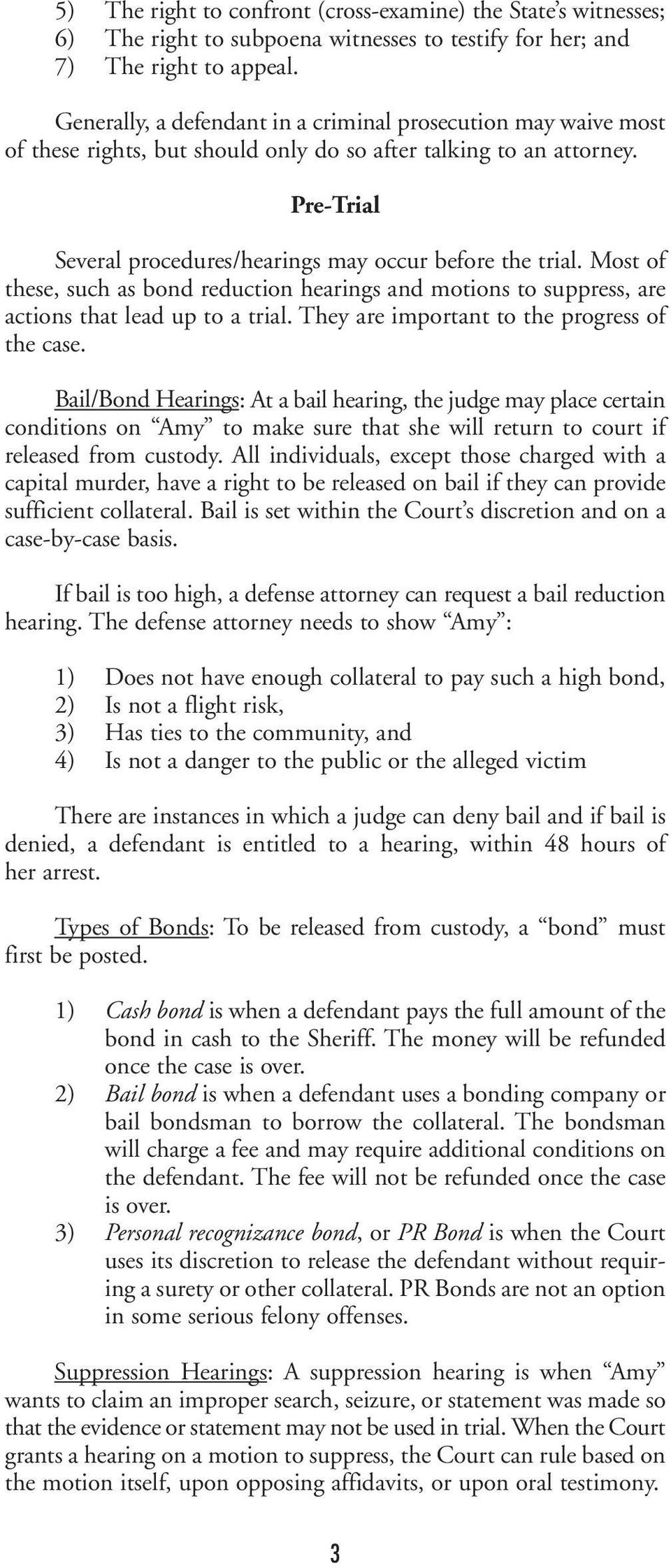 Most of these, such as bond reduction hearings and motions to suppress, are actions that lead up to a trial. They are important to the progress of the case.