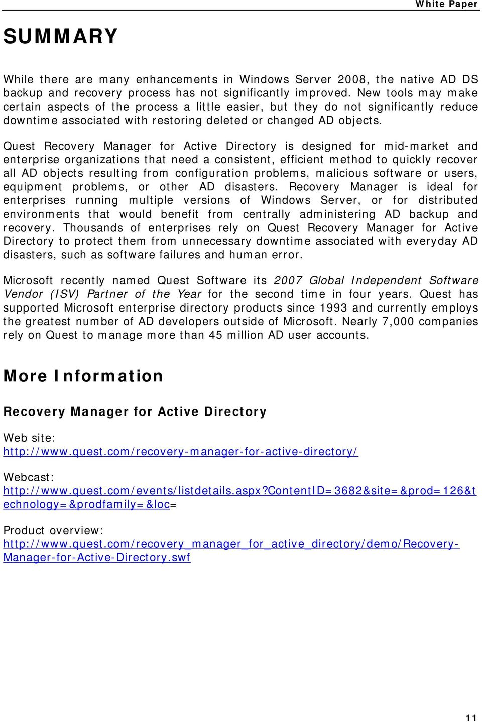 Quest Recovery Manager for Active Directory is designed for mid-market and enterprise organizations that need a consistent, efficient method to quickly recover all AD objects resulting from