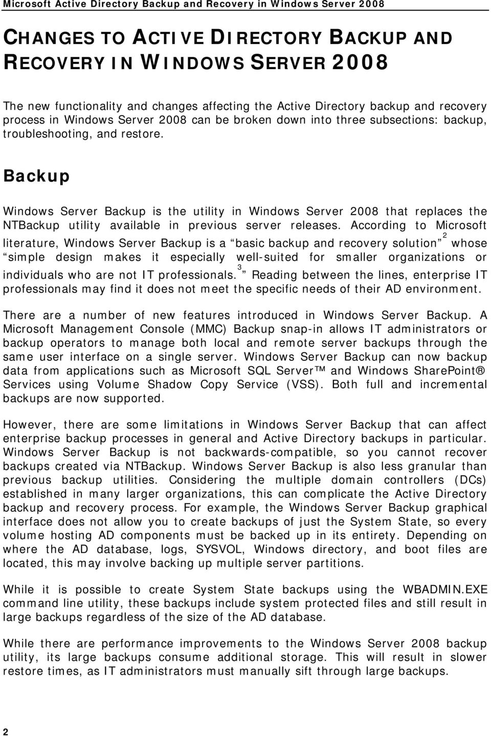 Backup Windows Server Backup is the utility in Windows Server 2008 that replaces the NTBackup utility available in previous server releases.