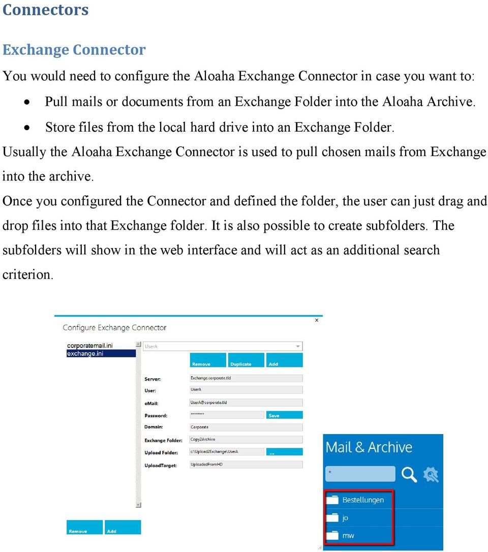 Usually the Aloaha Exchange Connector is used to pull chosen mails from Exchange into the archive.
