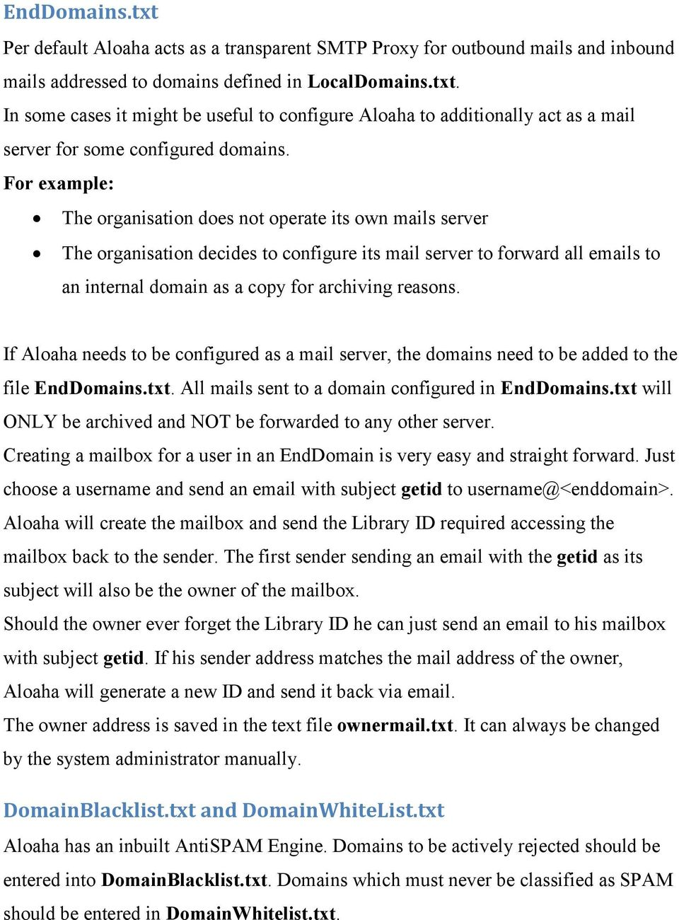 If Aloaha needs to be configured as a mail server, the domains need to be added to the file EndDomains.txt. All mails sent to a domain configured in EndDomains.