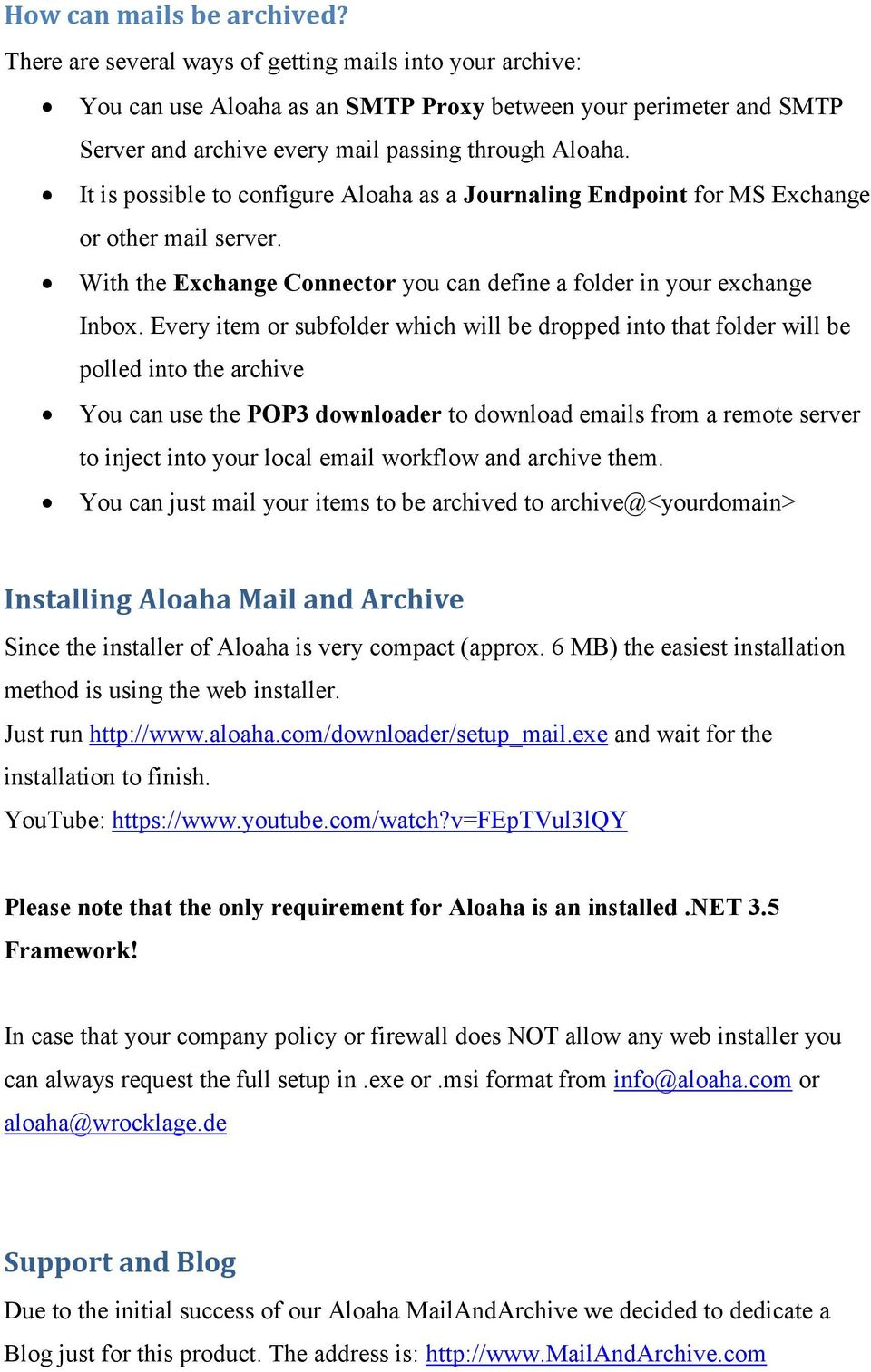 It is possible to configure Aloaha as a Journaling Endpoint for MS Exchange or other mail server. With the Exchange Connector you can define a folder in your exchange Inbox.