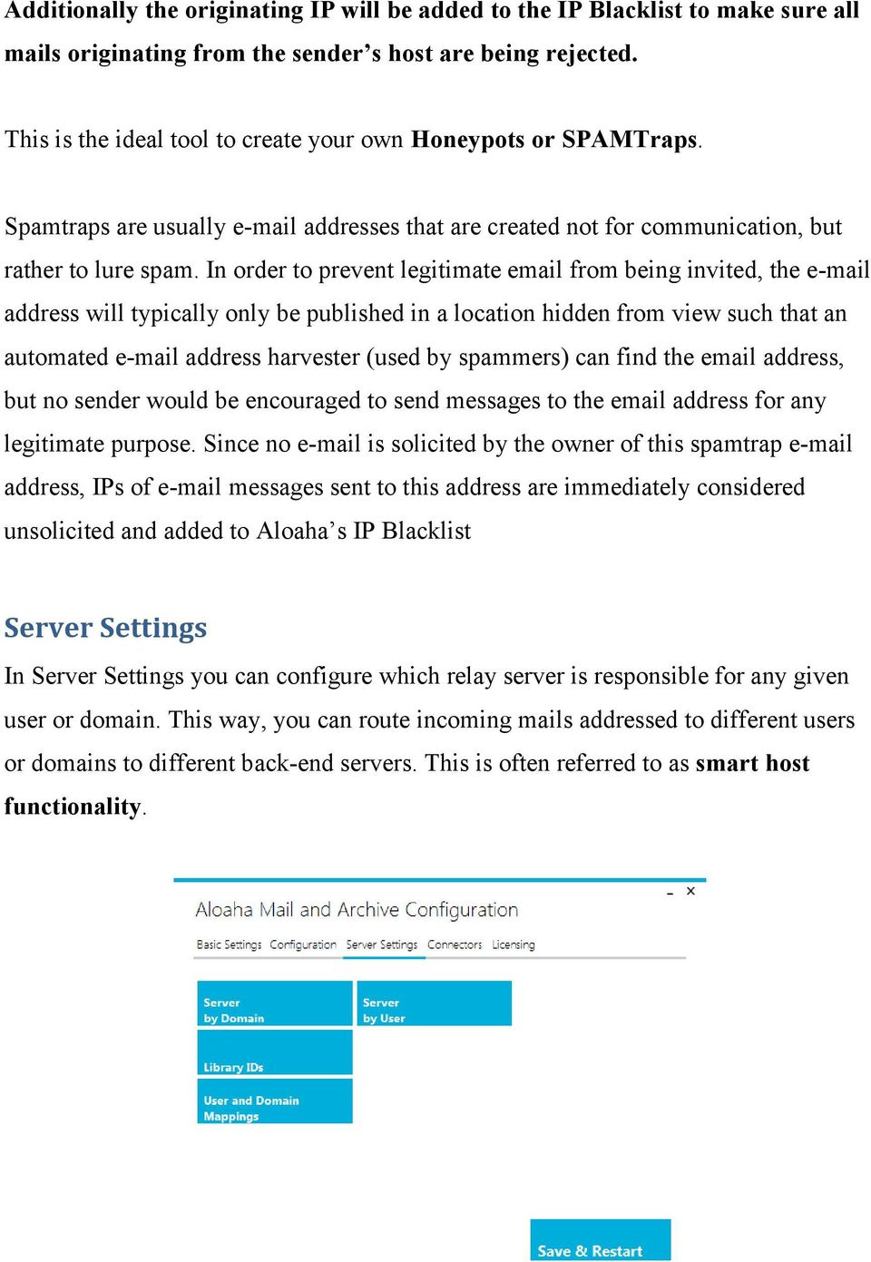 In order to prevent legitimate email from being invited, the e-mail address will typically only be published in a location hidden from view such that an automated e-mail address harvester (used by