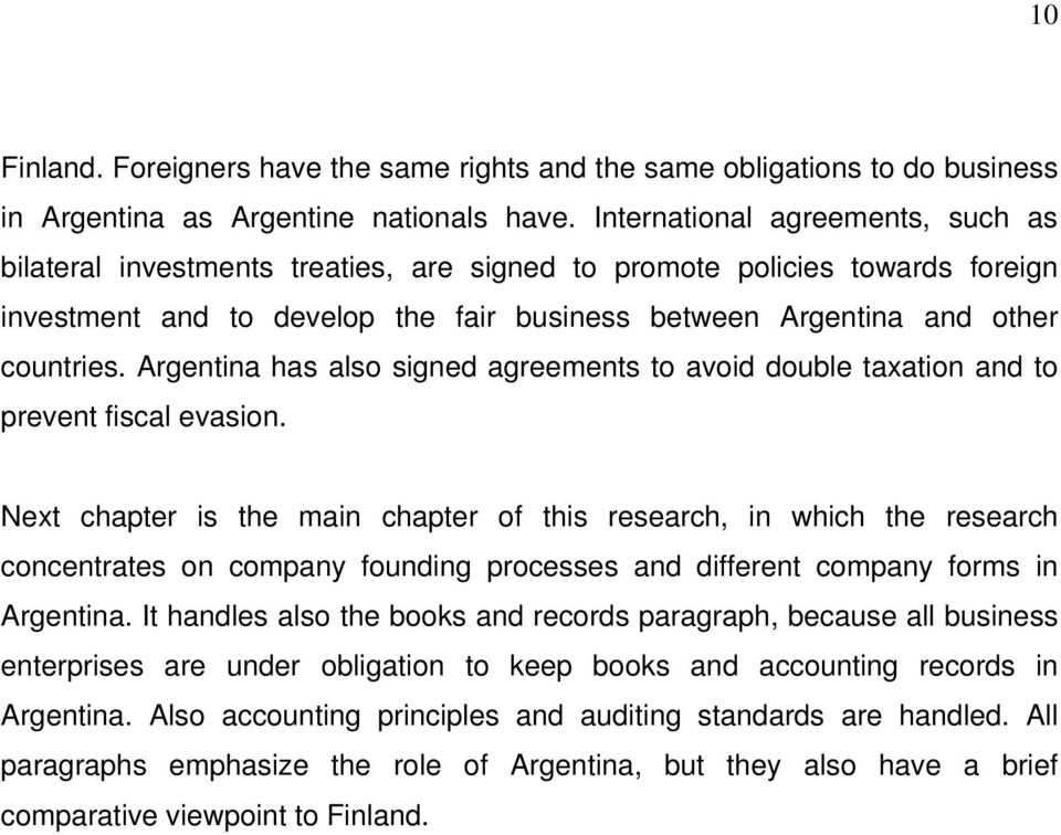 Argentina has also signed agreements to avoid double taxation and to prevent fiscal evasion.
