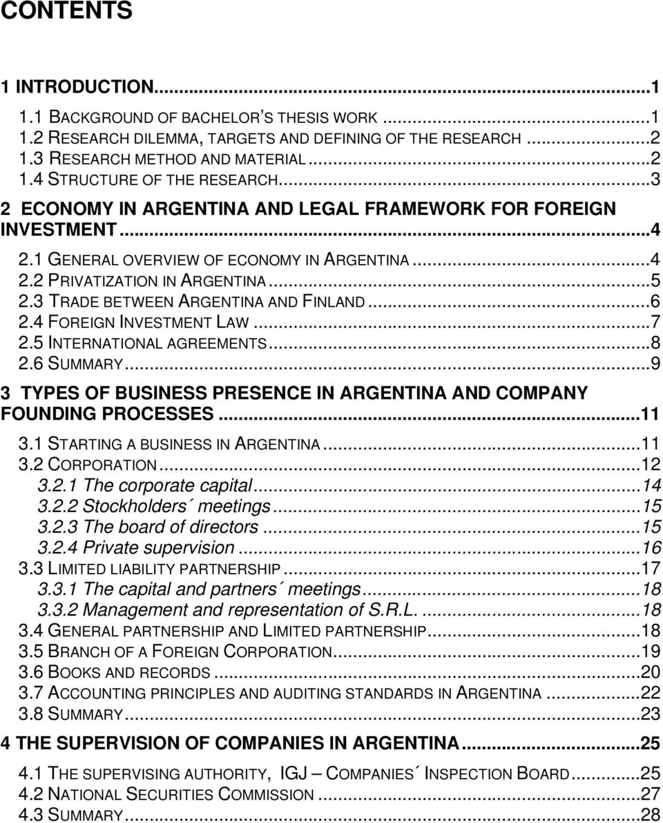 ..6 2.4 FOREIGN INVESTMENT LAW...7 2.5 INTERNATIONAL AGREEMENTS...8 2.6 SUMMARY...9 3 TYPES OF BUSINESS PRESENCE IN ARGENTINA AND COMPANY FOUNDING PROCESSES...11 3.1 STARTING A BUSINESS IN ARGENTINA.