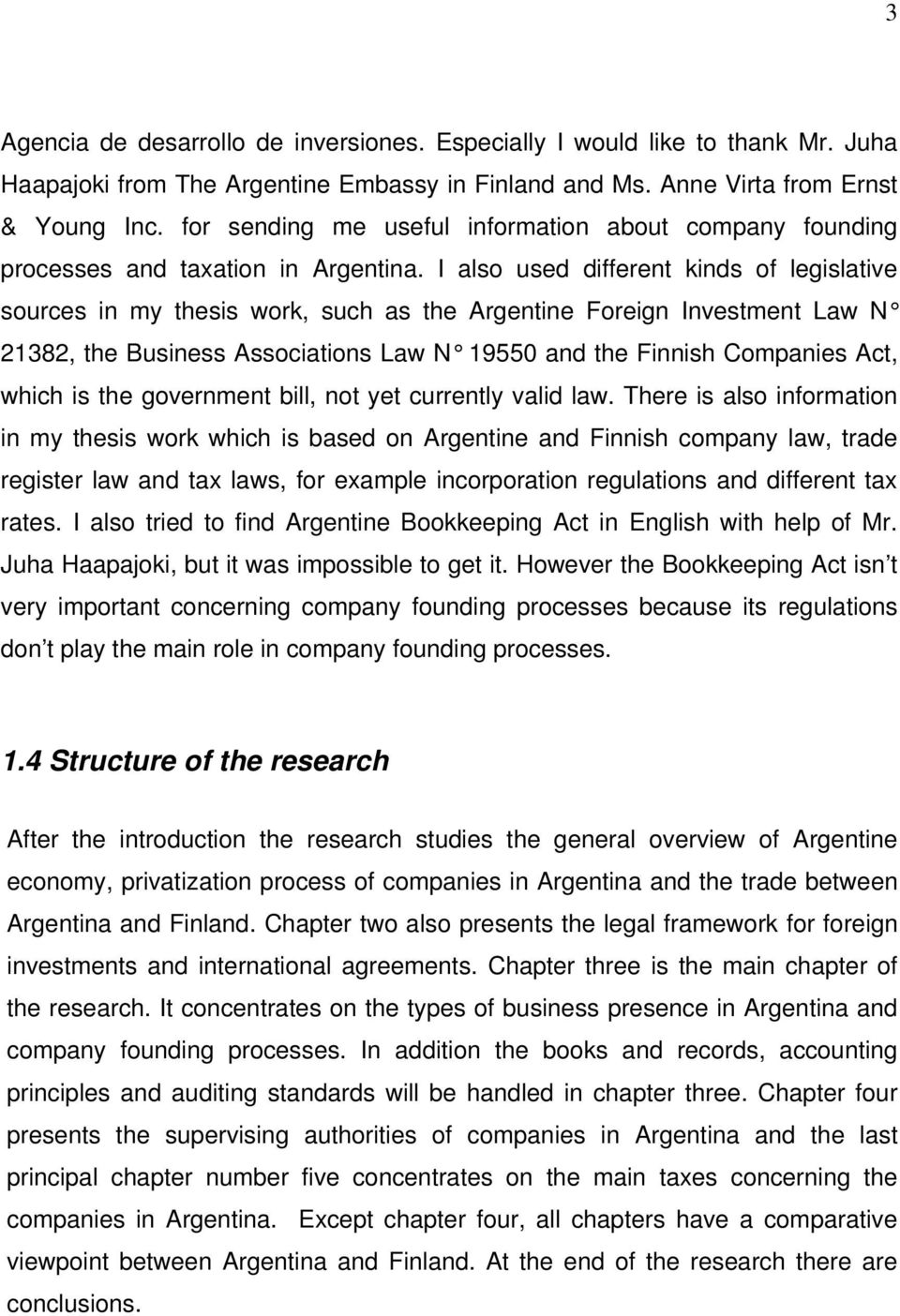 I also used different kinds of legislative sources in my thesis work, such as the Argentine Foreign Investment Law N 21382, the Business Associations Law N 19550 and the Finnish Companies Act, which