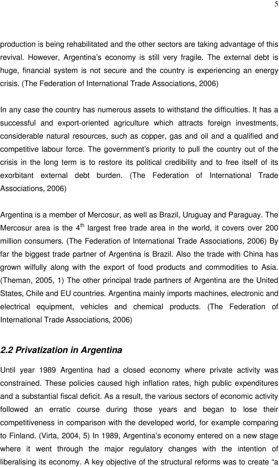 (The Federation of International Trade Associations, 2006) In any case the country has numerous assets to withstand the difficulties.