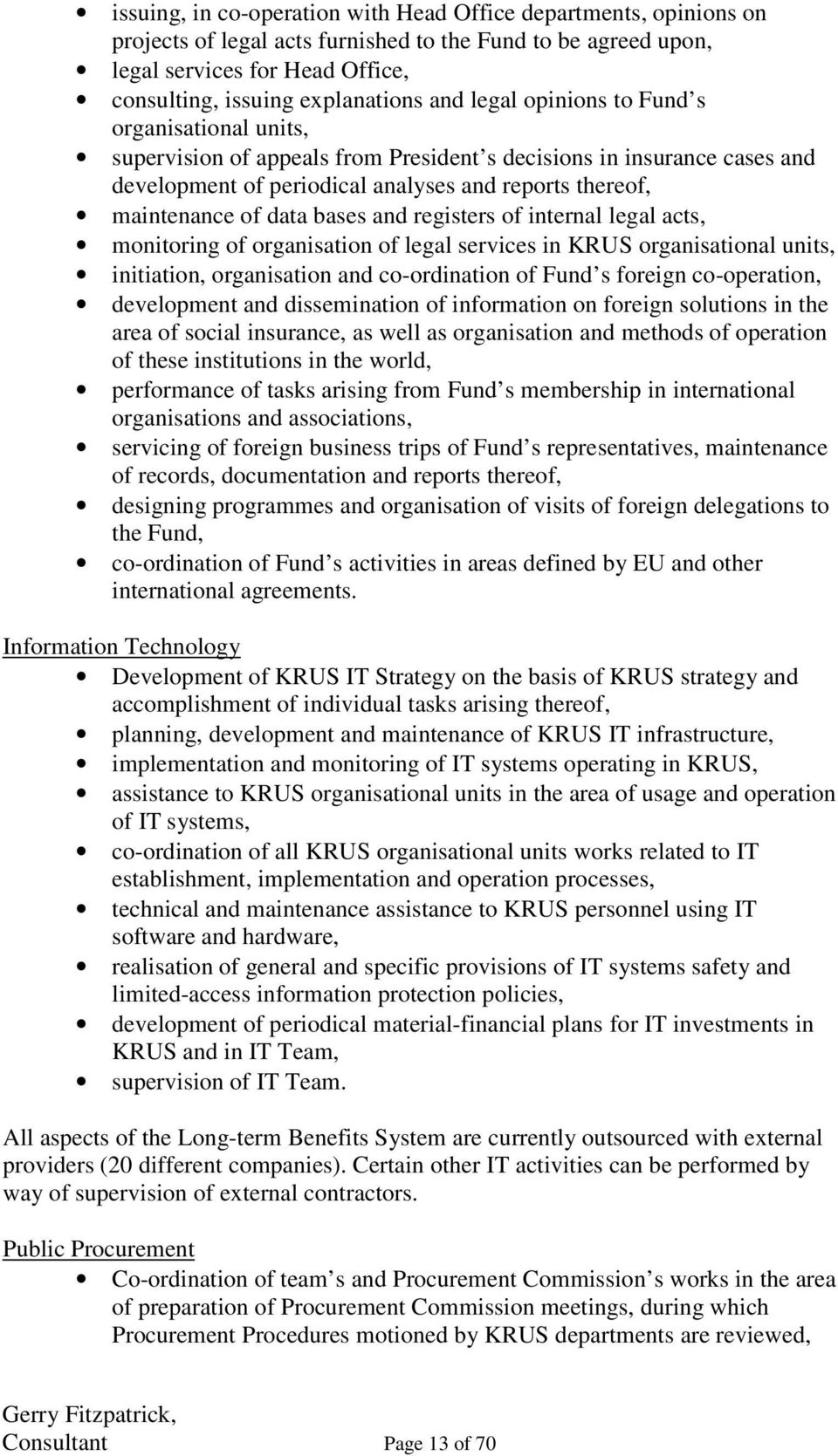 bases and registers of internal legal acts, monitoring of organisation of legal services in KRUS organisational units, initiation, organisation and co-ordination of Fund s foreign co-operation,