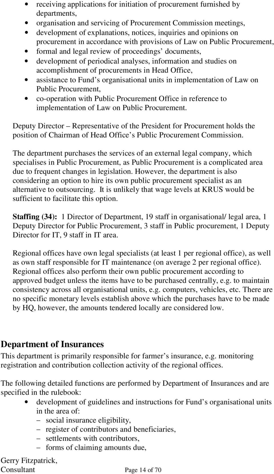 accomplishment of procurements in Head Office, assistance to Fund s organisational units in implementation of Law on Public Procurement, co-operation with Public Procurement Office in reference to