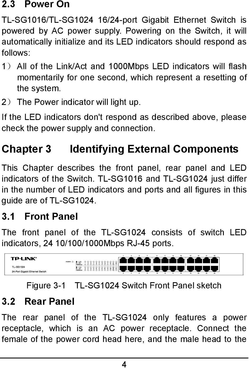 which represent a resetting of the system. 2) The Power indicator will light up. If the LED indicators don't respond as described above, please check the power supply and connection.