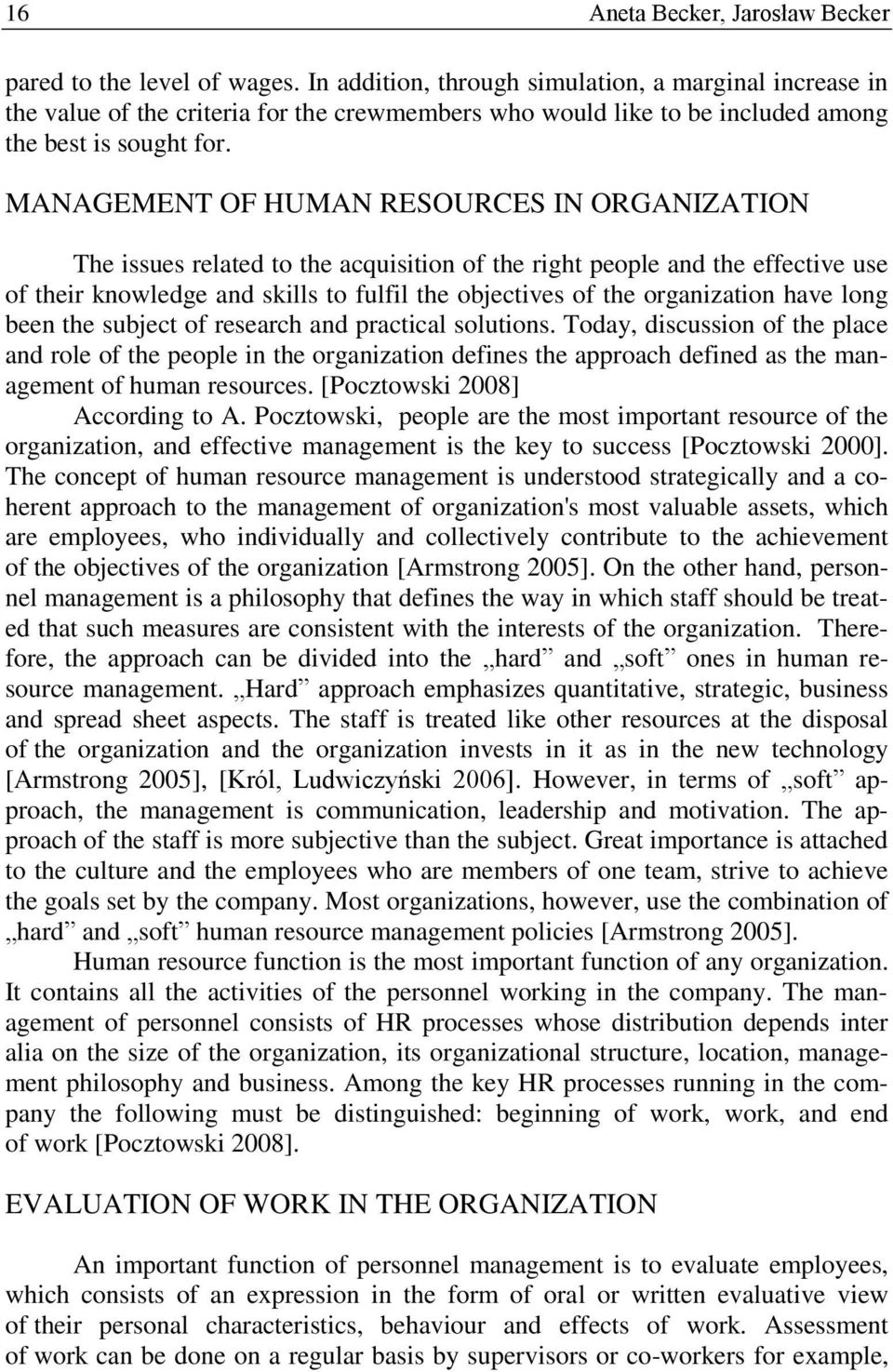 MANAGEMENT OF HUMAN RESOURCES IN ORGANIZATION The issues related to the acquisition of the right people and the effective use of their knowledge and skills to fulfil the objectives of the