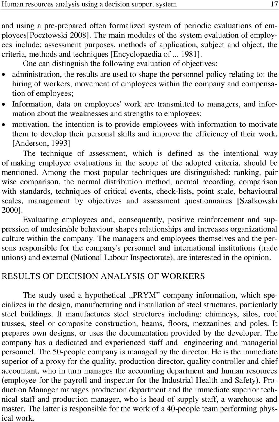 One can distinguish the following evaluation of objectives: administration, the results are used to shape the personnel policy relating to: the hiring of workers, movement of employees within the