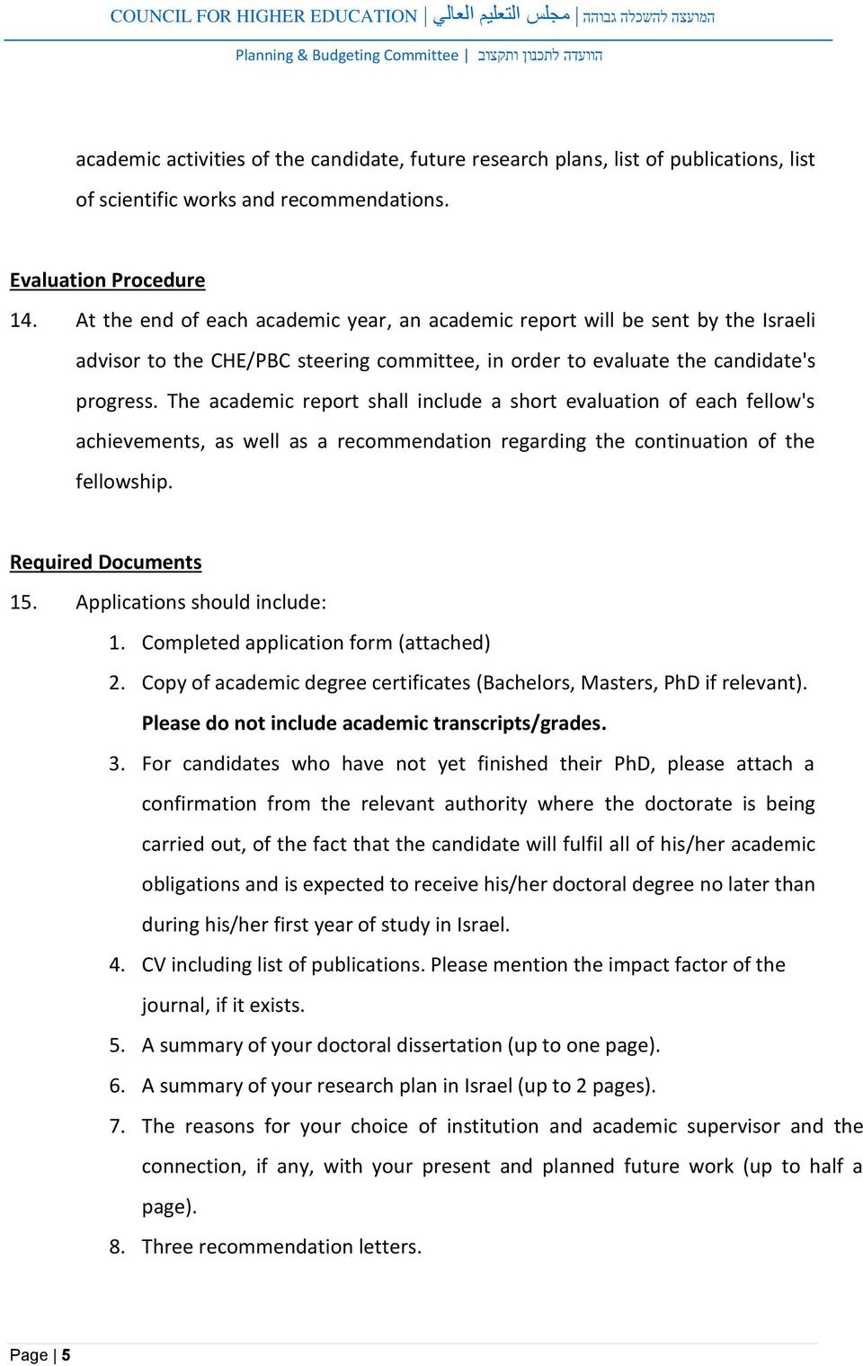 The academic report shall include a short evaluation of each fellow's achievements, as well as a recommendation regarding the continuation of the fellowship. Required Documents 15.