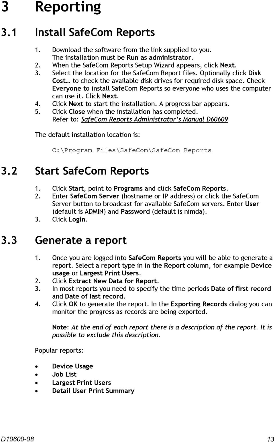 Check Everyone to install SafeCom Reports so everyone who uses the computer can use it. Click Next. 4. Click Next to start the installation. A progress bar appears. 5.