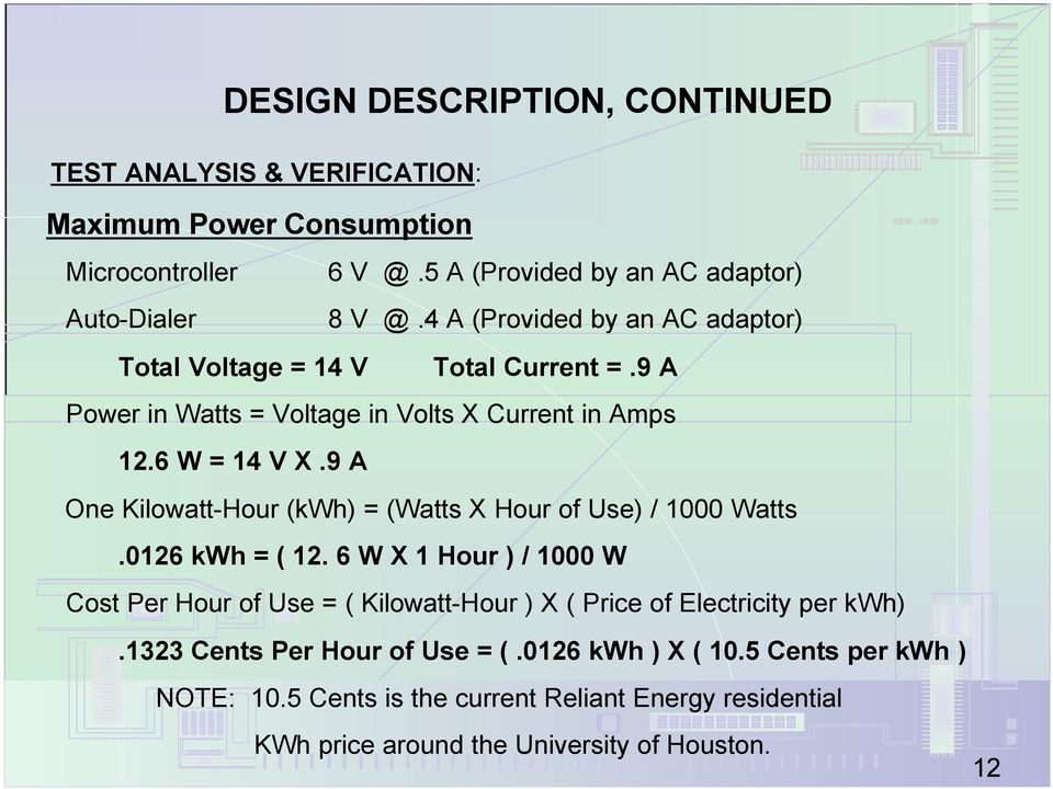 9 A One Kilowatt-Hour (kwh) = (Watts X Hour of Use) / 1000 Watts.0126 kwh = ( 12.