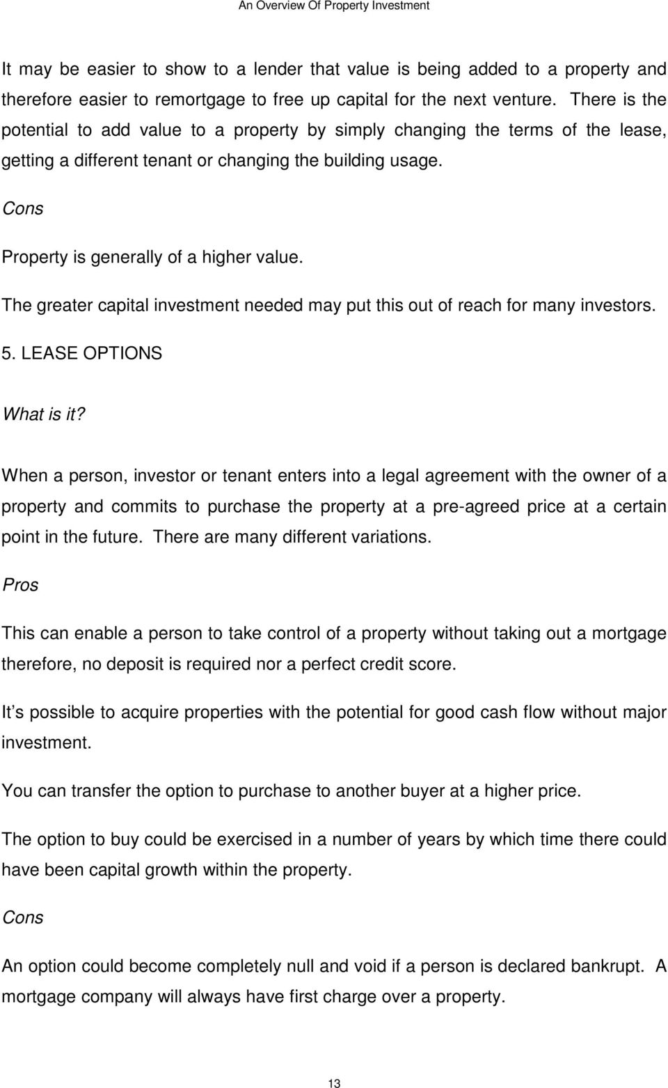The greater capital investment needed may put this out of reach for many investors. 5. LEASE OPTIONS What is it?