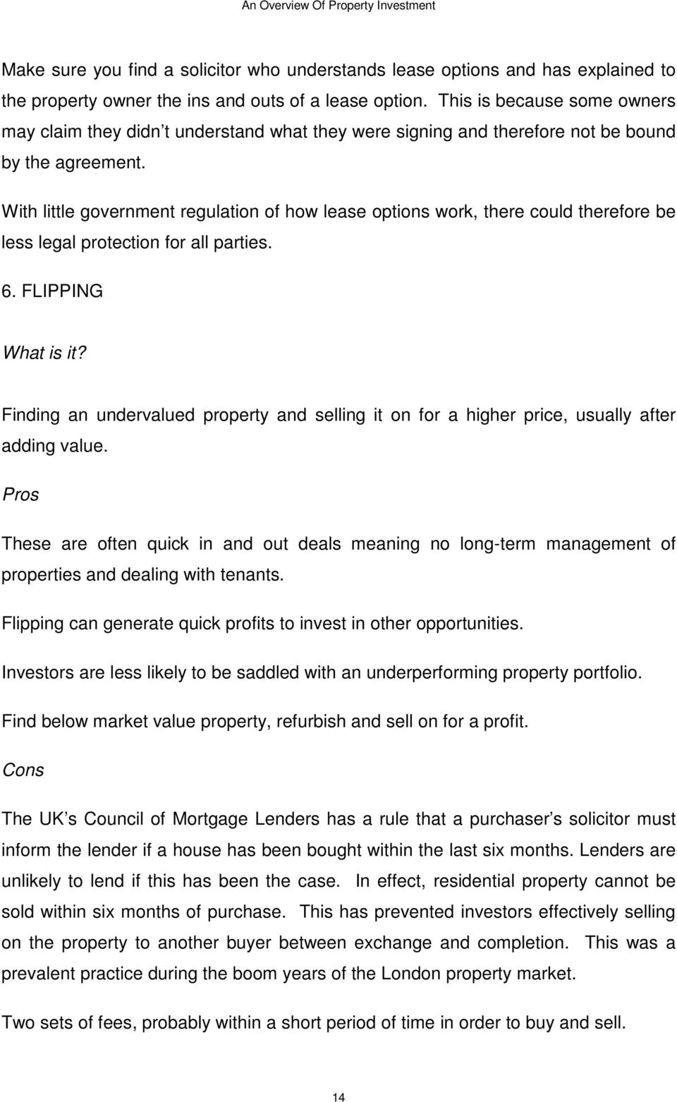 With little government regulation of how lease options work, there could therefore be less legal protection for all parties. 6. FLIPPING What is it?