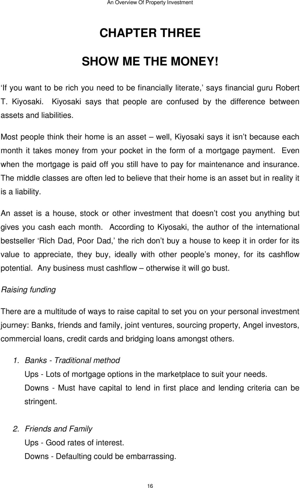Most people think their home is an asset well, Kiyosaki says it isn t because each month it takes money from your pocket in the form of a mortgage payment.
