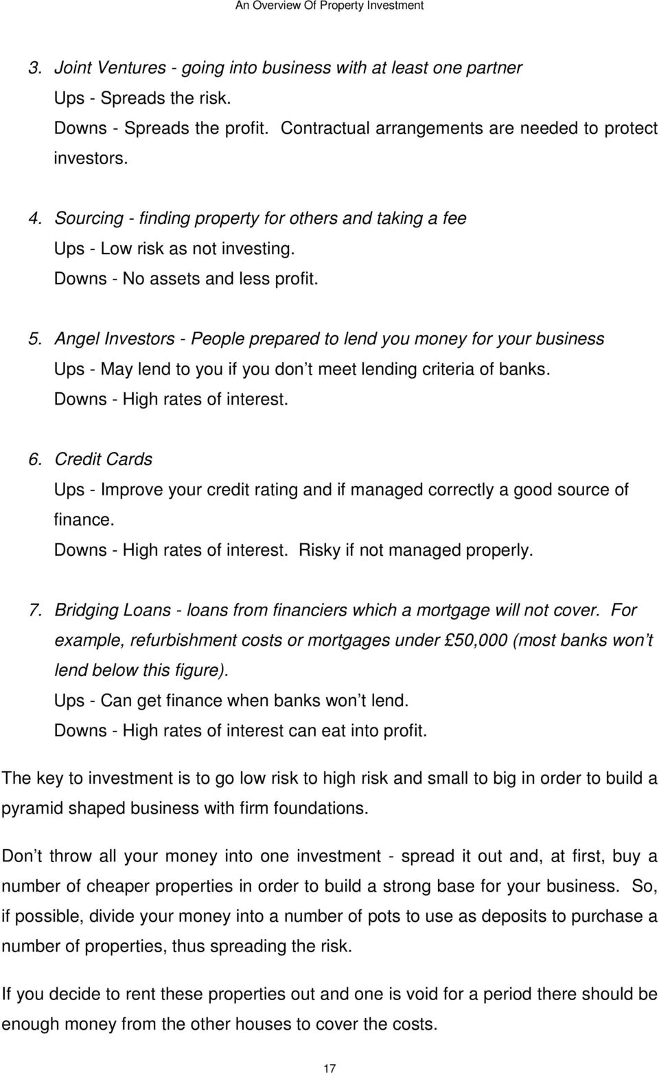 Angel Investors - People prepared to lend you money for your business Ups - May lend to you if you don t meet lending criteria of banks. Downs - High rates of interest. 6.