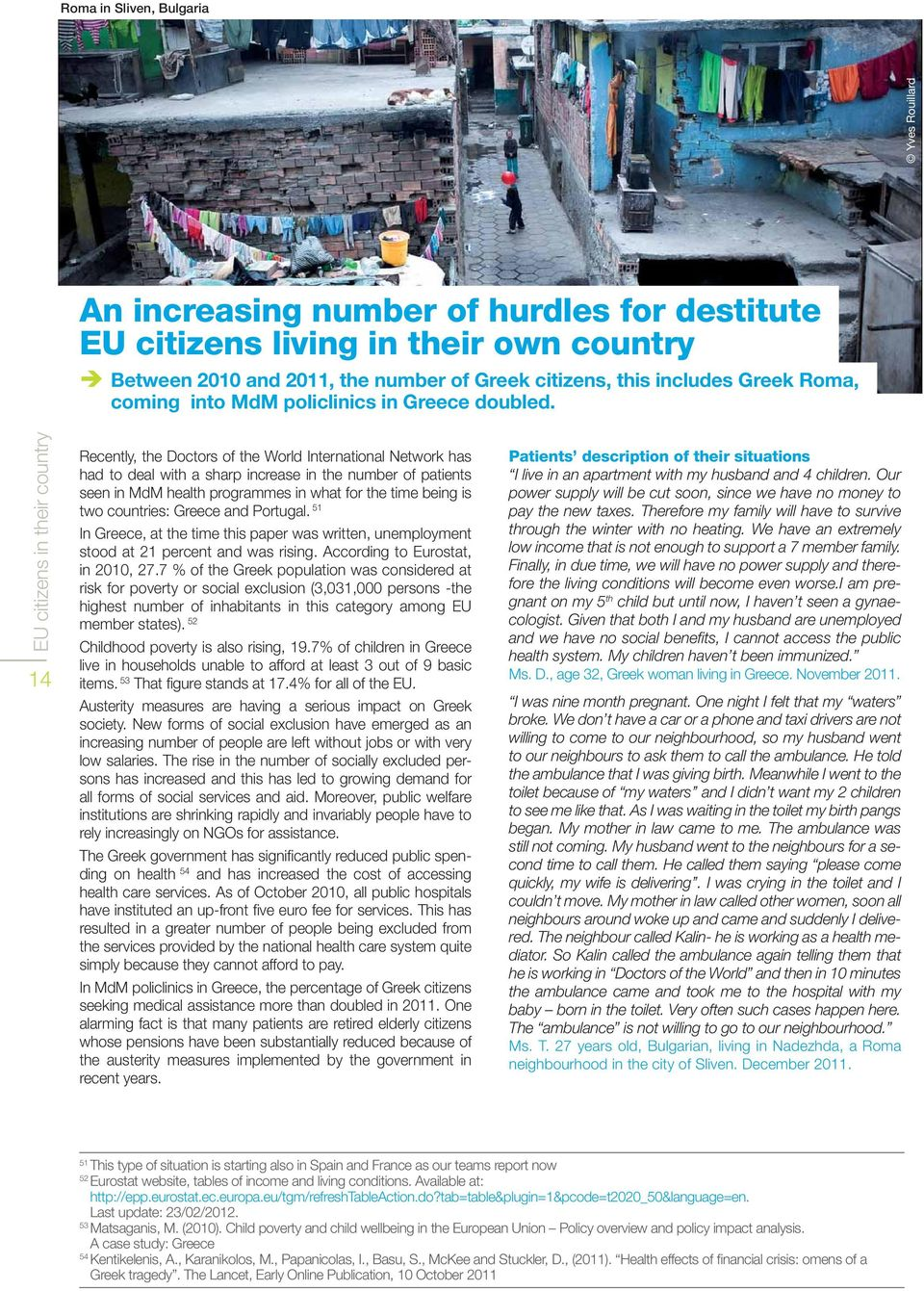 EU citizens in their country 14 Recently, the Doctors of the World International Network has had to deal with a sharp increase in the number of patients seen in MdM health programmes in what for the