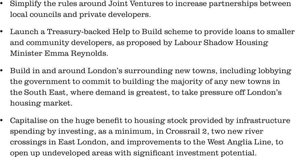 Build in and around London s surrounding new towns, including lobbying the government to commit to building the majority of any new towns in the South East, where demand is greatest, to take