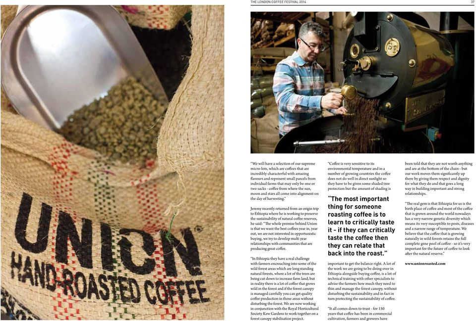 Jeremy recently returned from an origin trip to Ethiopia where he is working to preserve the sustainability of natural coffee reserves, he said: The whole premise behind Union is that we want the