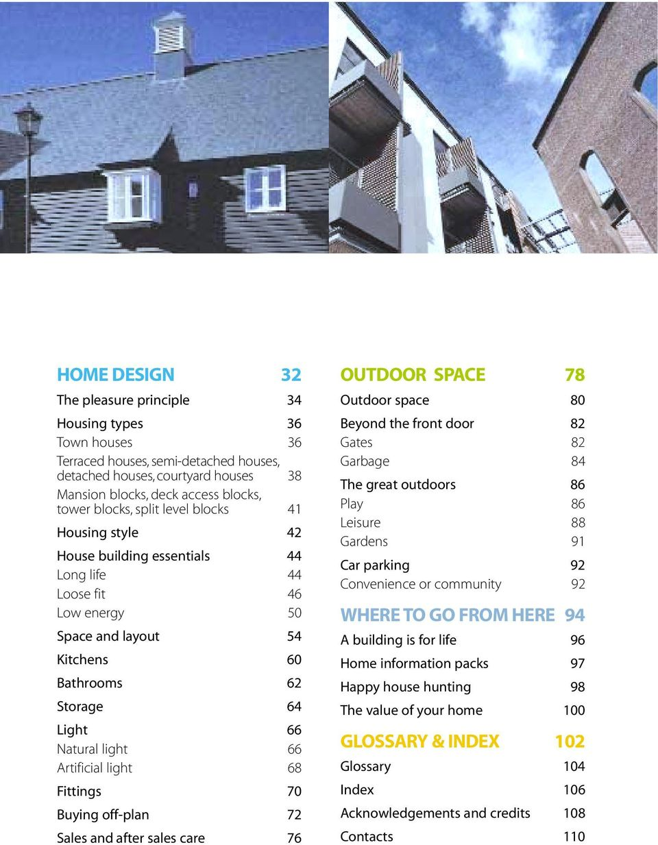 Artificial light 68 Fittings 70 Buying off-plan 72 Sales and after sales care 76 OUTDOOR SPACE 78 Outdoor space 80 Beyond the front door 82 Gates 82 Garbage 84 The great outdoors 86 Play 86 Leisure