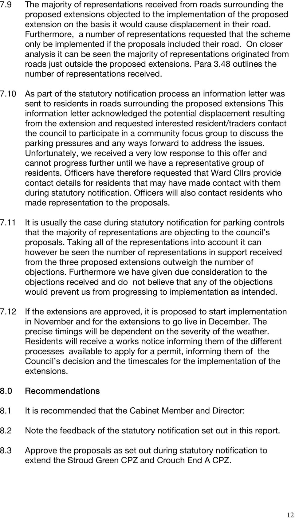 On closer analysis it can be seen the majority of representations originated from roads just outside the proposed extensions. Para 3.48 outlines the number of representations received. 7.