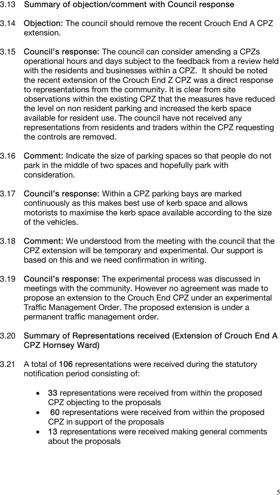 15 Council s response: The council can consider amending a CPZs operational hours and days subject to the feedback from a review held with the residents and businesses within a CPZ.