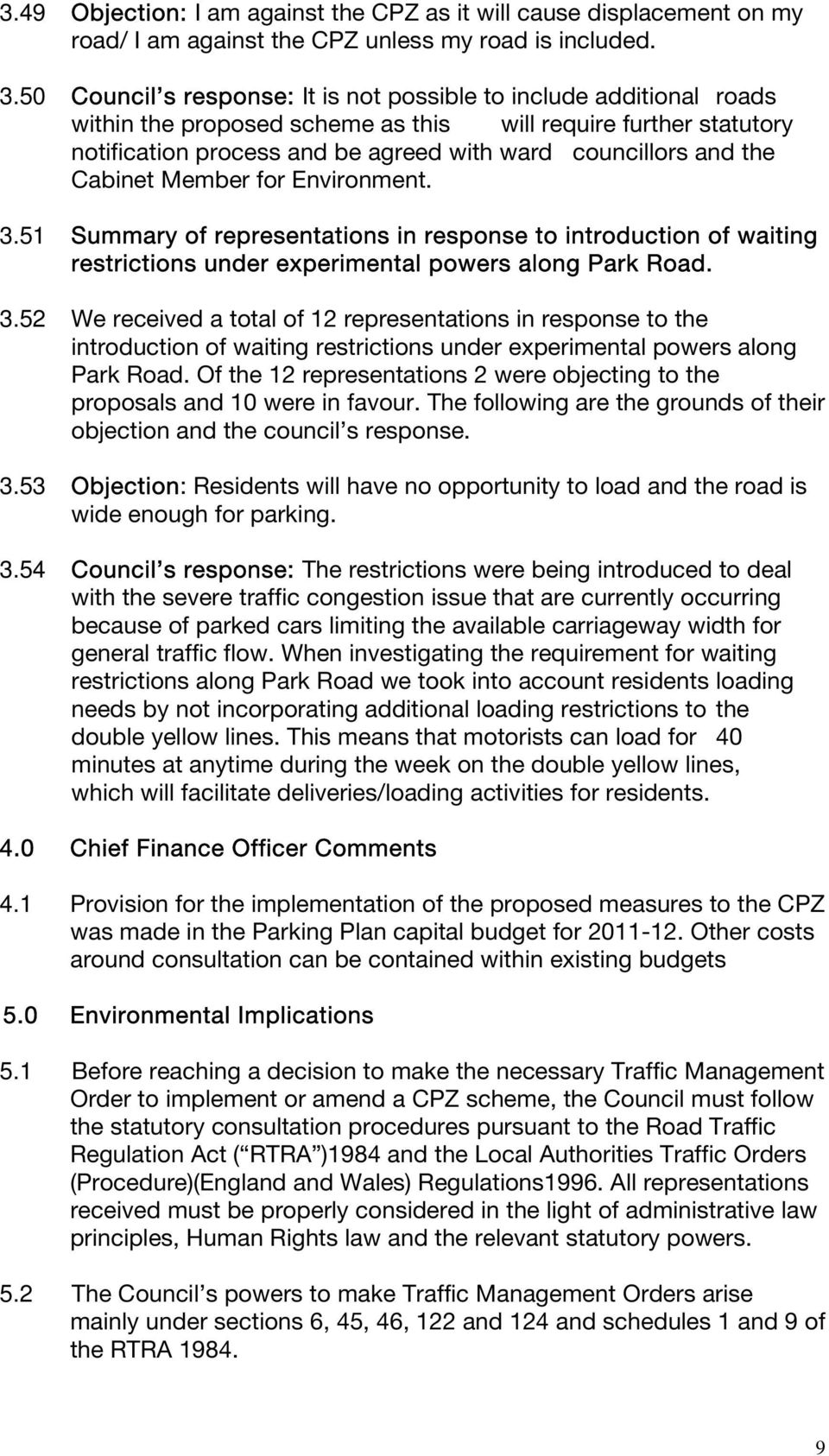 the Cabinet Member for Environment. 3.51 Summary of representations in response to introduction of waiting restrictions under experimental powers along Park Road. 3.52 We received a total of 12 representations in response to the introduction of waiting restrictions under experimental powers along Park Road.