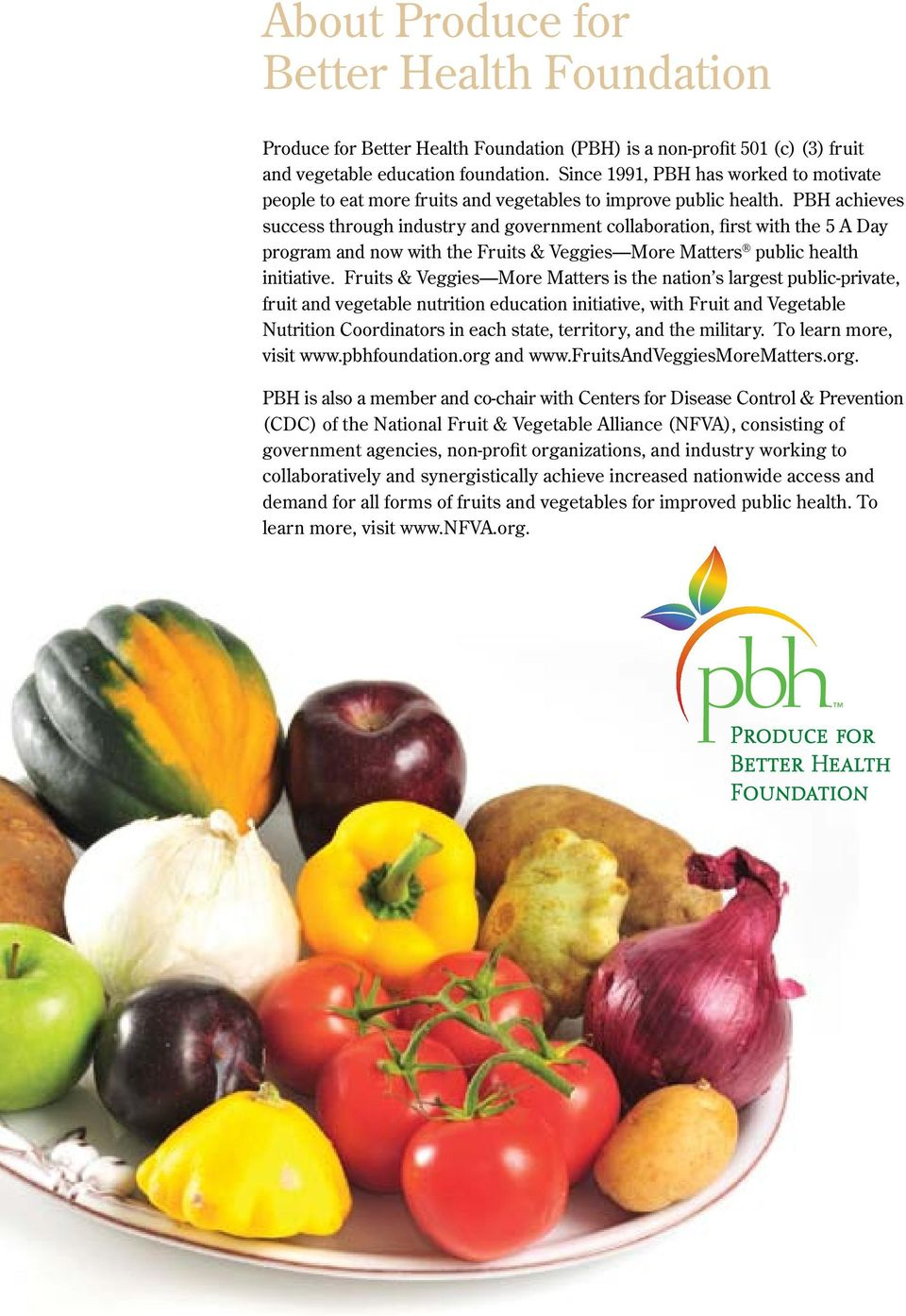 PBH achieves success through industry and government collaboration, first with the 5 A Day program and now with the Fruits & Veggies More Matters public health initiative.