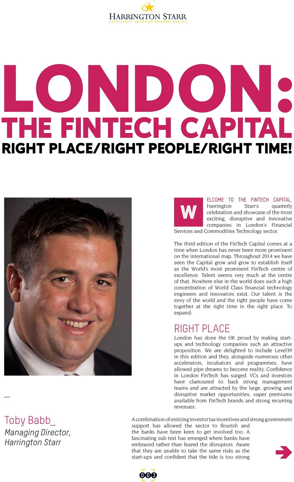 Technology sector. The third edition of the FinTech Capital comes at a time when London has never been more prominent on the international map.
