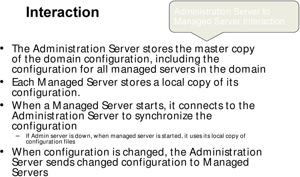 When a Managed Server starts, it connects to the Administration Server to synchronize the configuration If Admin server is down, when managed