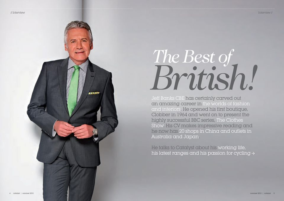 He opened his first boutique, Clobber in 1964 and went on to present the highly successful BBC series, The Clothes Show.