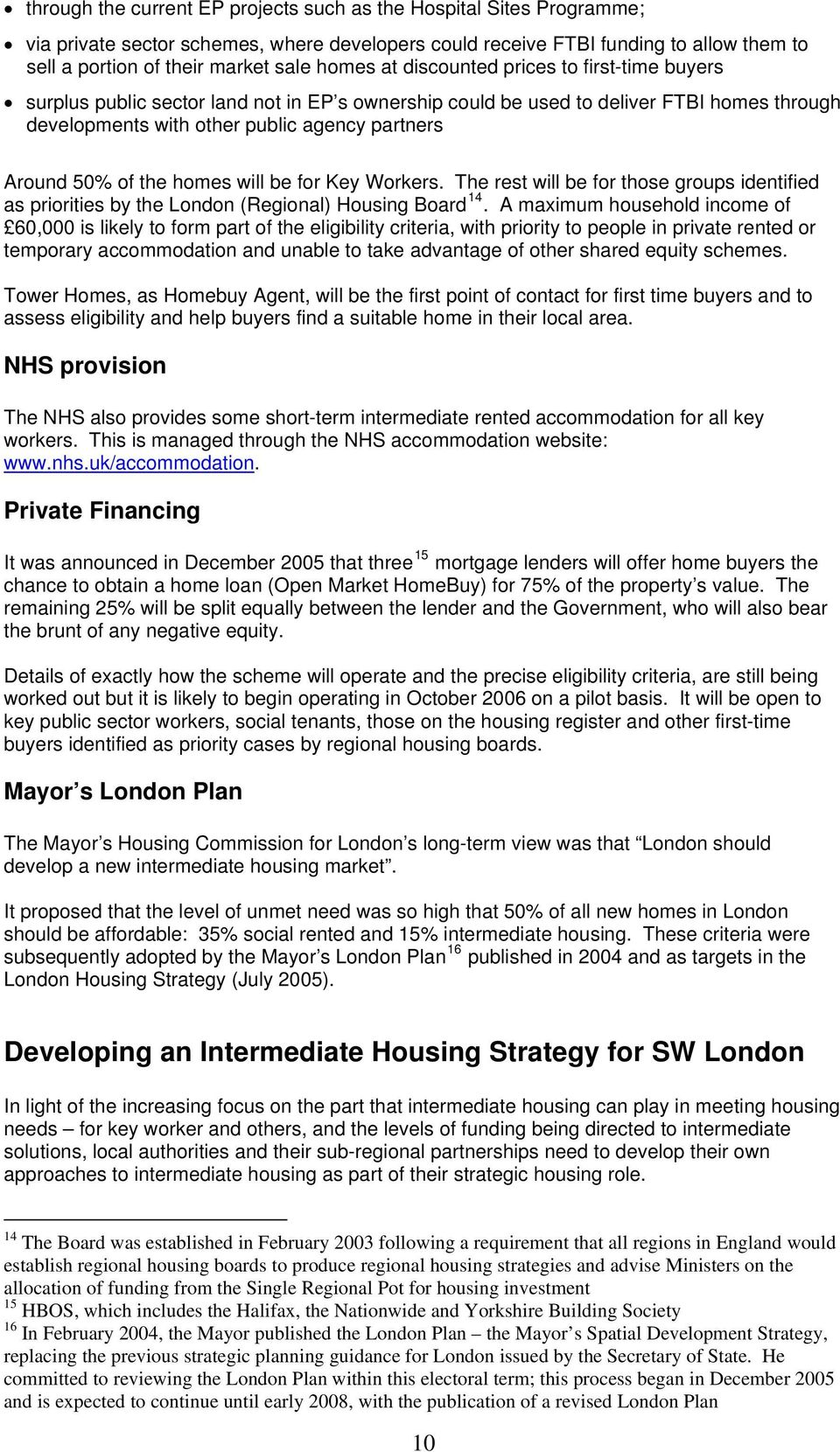 of the homes will be for Key Workers. The rest will be for those groups identified as priorities by the London (Regional) Housing Board 14.
