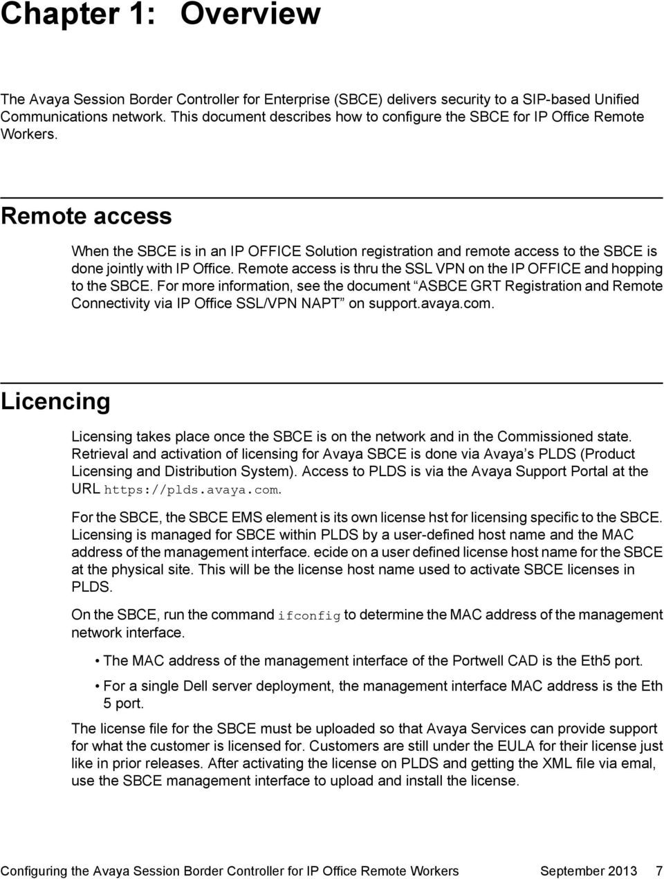 Remote access When the SBCE is in an IP OFFICE Solution registration and remote access to the SBCE is done jointly with IP Office.