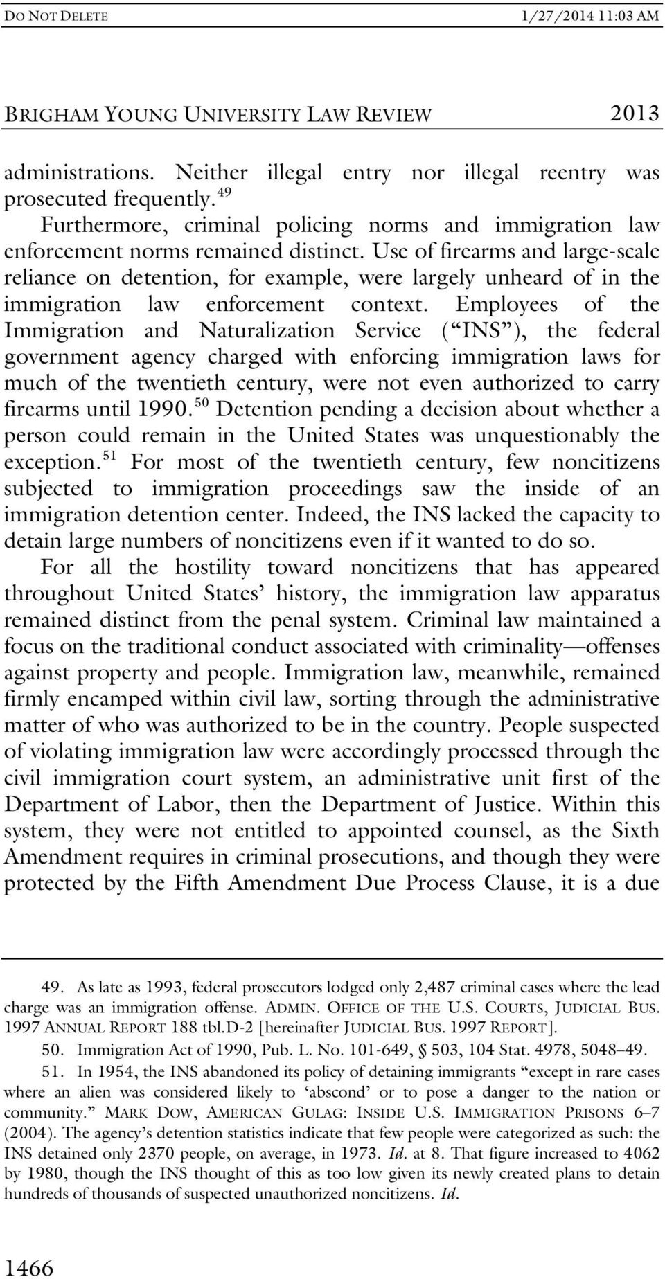 Use of firearms and large-scale reliance on detention, for example, were largely unheard of in the immigration law enforcement context.