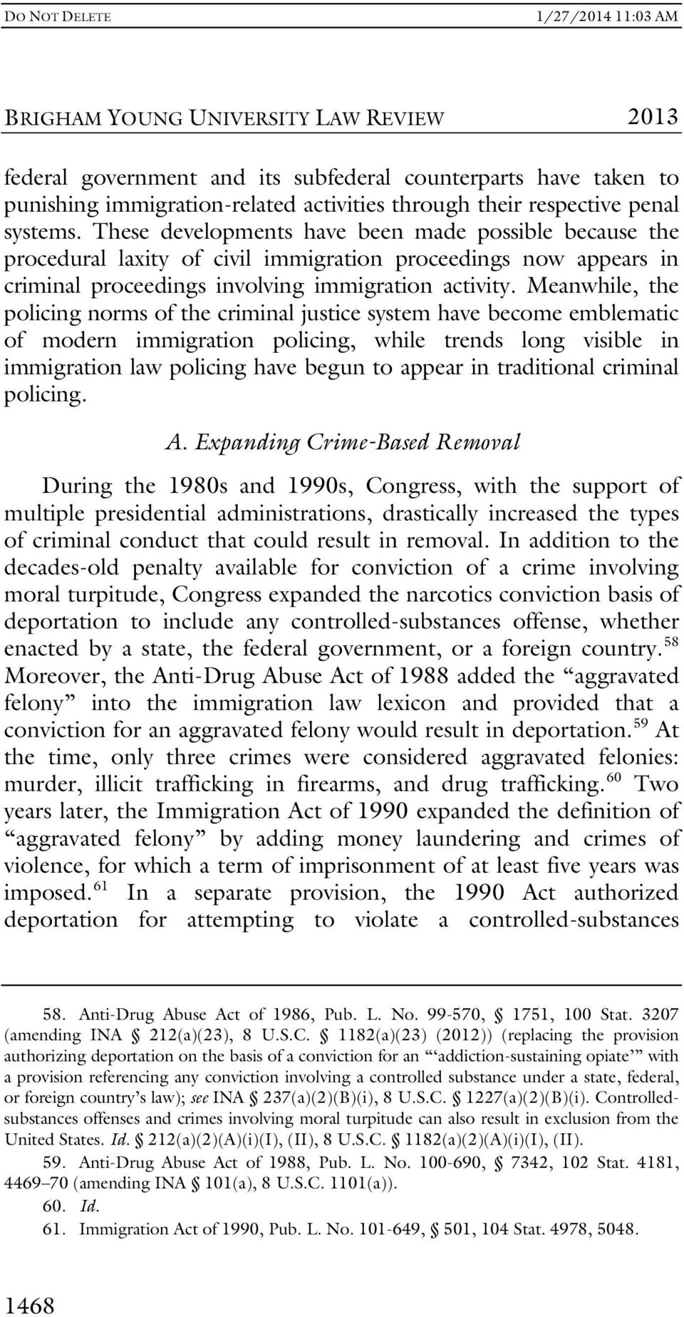 Meanwhile, the policing norms of the criminal justice system have become emblematic of modern immigration policing, while trends long visible in immigration law policing have begun to appear in