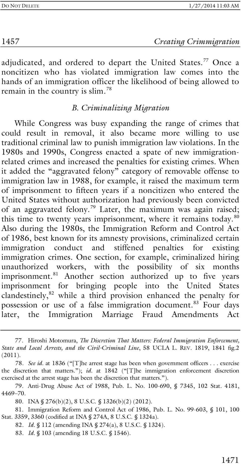 Criminalizing Migration While Congress was busy expanding the range of crimes that could result in removal, it also became more willing to use traditional criminal law to punish immigration law