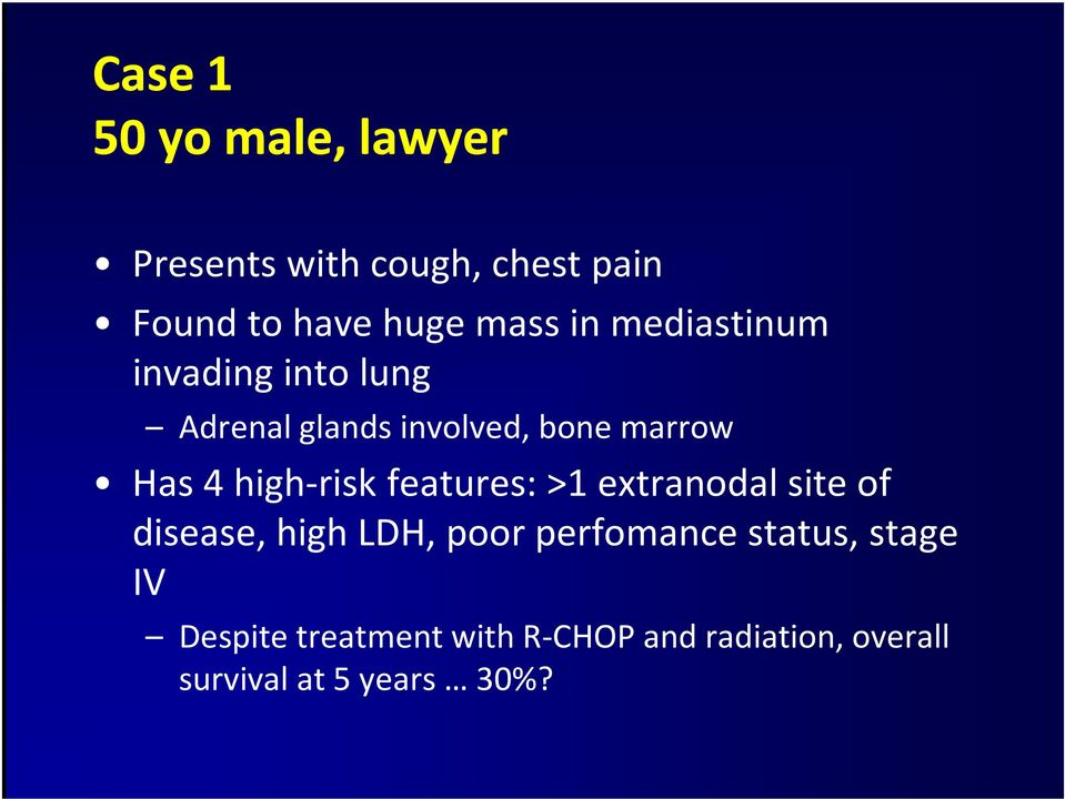 high-risk features: >1 extranodal site of disease, high LDH, poor perfomance