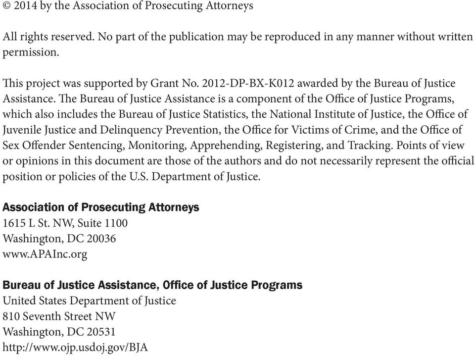 The Bureau of Justice Assistance is a component of the Office of Justice Programs, which also includes the Bureau of Justice Statistics, the National Institute of Justice, the Office of Juvenile
